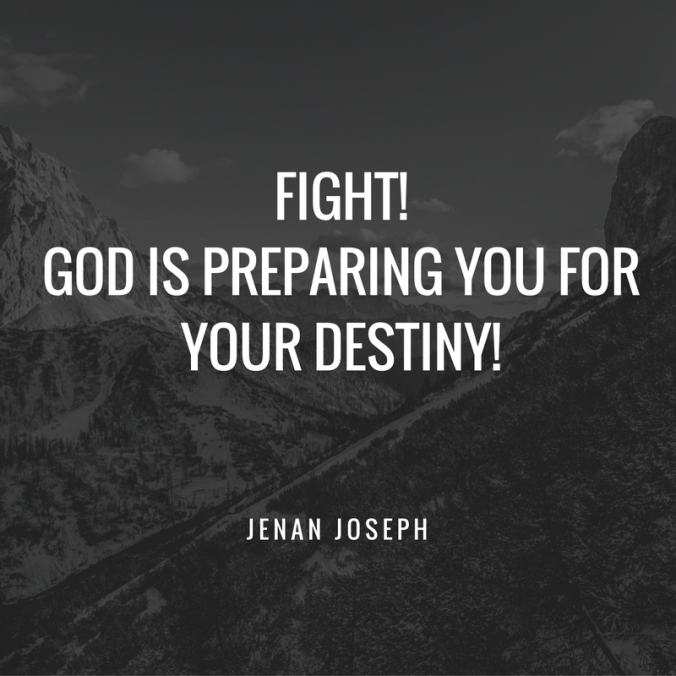 FIGHT!GOD IS PREPARING YOU FOR YOUR DESTINY!