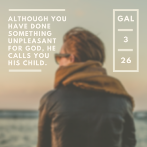 Although you have done something unpleasant for God, He calls you His Child.